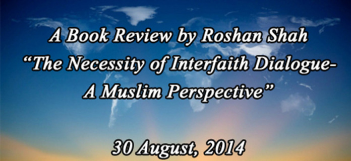 """Book Review by Roshan Shah – """"The Necessity of Interfaith Dialogue: A Muslim Perspective"""""""