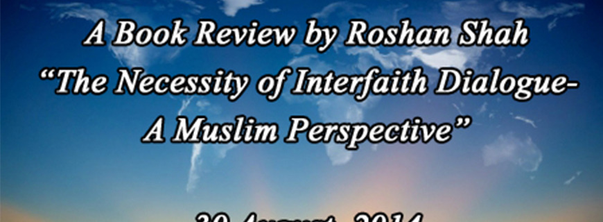 "Book Review by Roshan Shah – ""The Necessity of Interfaith Dialogue: A Muslim Perspective"""
